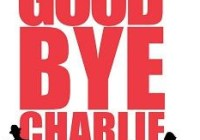 Good Bye Charlie San Diego Auditions