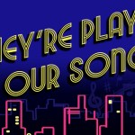 "San Diego Theater Auditions for ""They're Playing Our Song"""