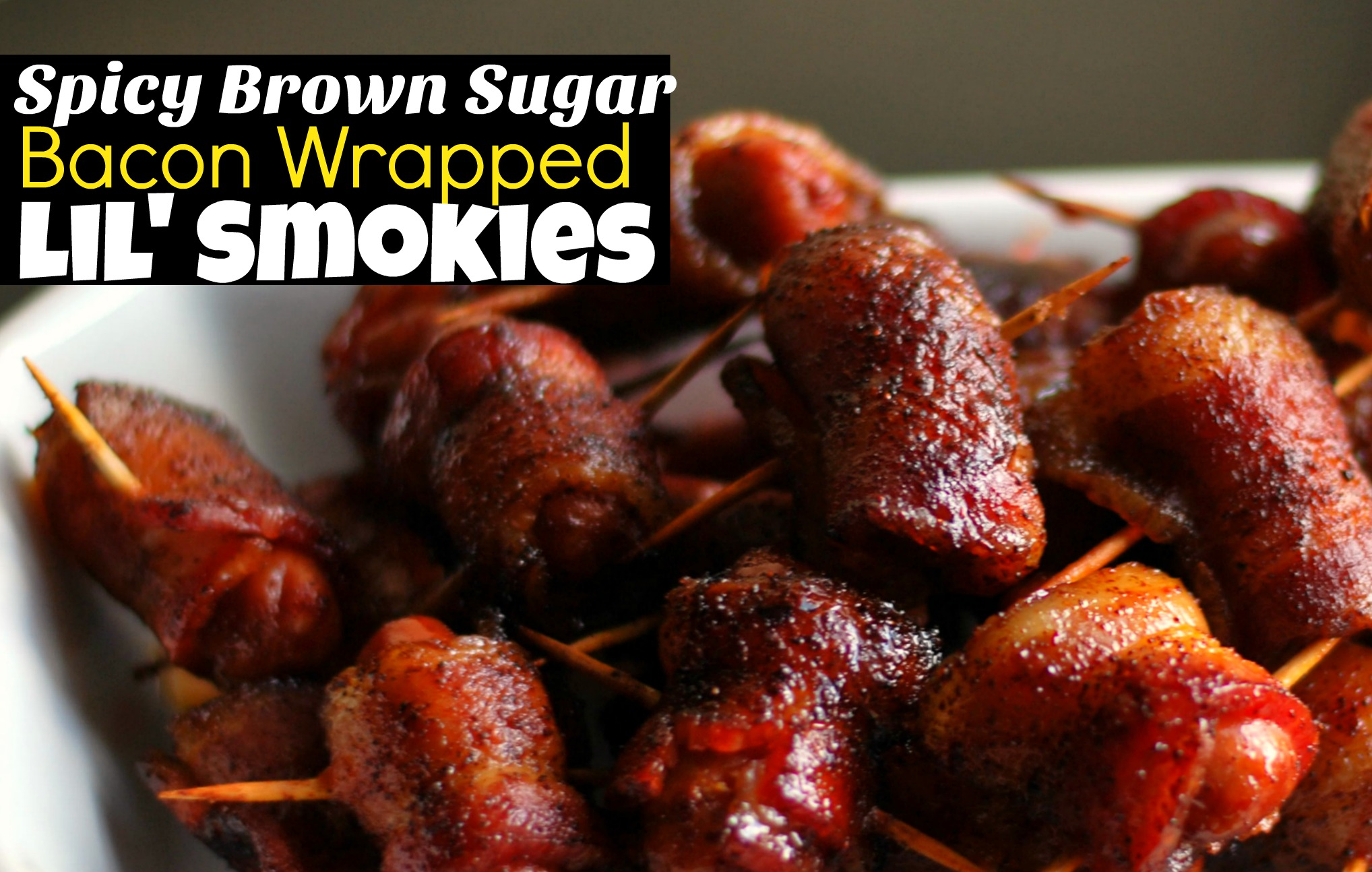 Spicy Brown Sugar Bacon Wrapped Lil' Smokies