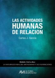 Las actividades humanas de relacion. La naturaleza real del ser humano y sus alteraciones. Carlos J. Garcia