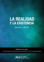 La realidad y la existencia. La naturaleza real del ser humano y sus alteraciones. Carlos J. Garcia