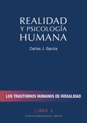 Realidad y Psicología Humana. Los trastornos humanos de irrealidad
