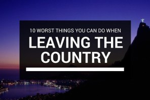 10 Worst Things To Do When Leaving The Country!