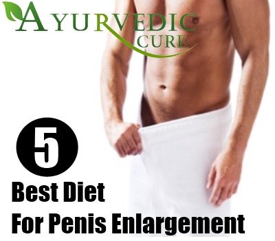 5 Best Diet For Penis Enlargement
