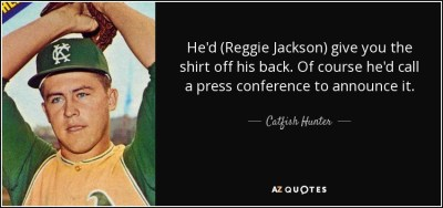 Catfish Hunter quote: He'd (Reggie Jackson) give you the shirt off his back...