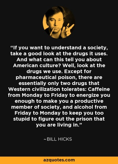 Bill Hicks quote: If you want to understand a society, take a good...
