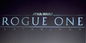 star wars rogue one anthology