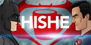 batman v superman HISHE