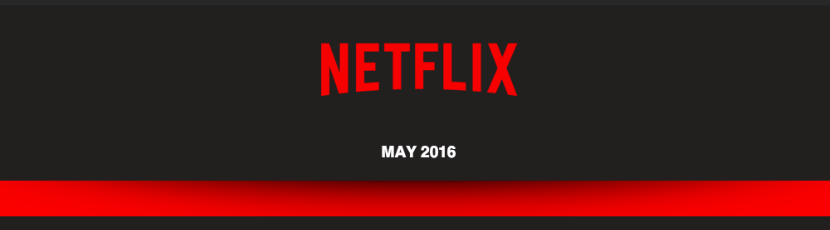Netflix May 2016 what's coming and what's going