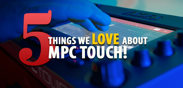 5 Things We Love About MPC TOUCH