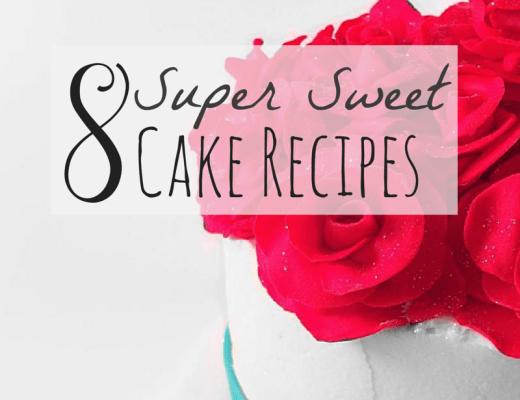 8 Super Sweet Cake Recipes