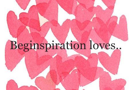 beginspiration loves..