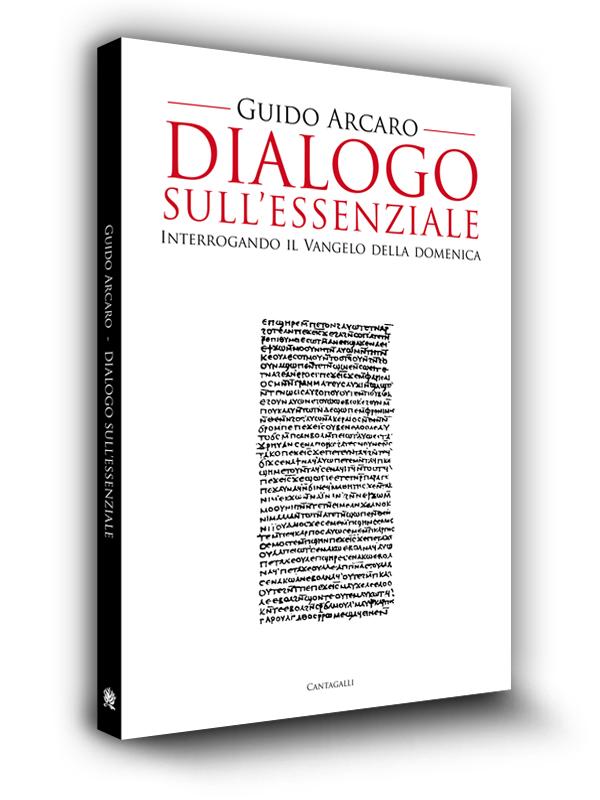 Book cover |  Dialogo sull'essenziale | Guido Arcaro | Edizioni Cantagalli | Siena