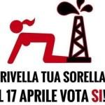 """#trivellatuasorella – polemiche per la campagna pro Sì al referendum: """"Stupro dei mari come quello di una donna"""""""