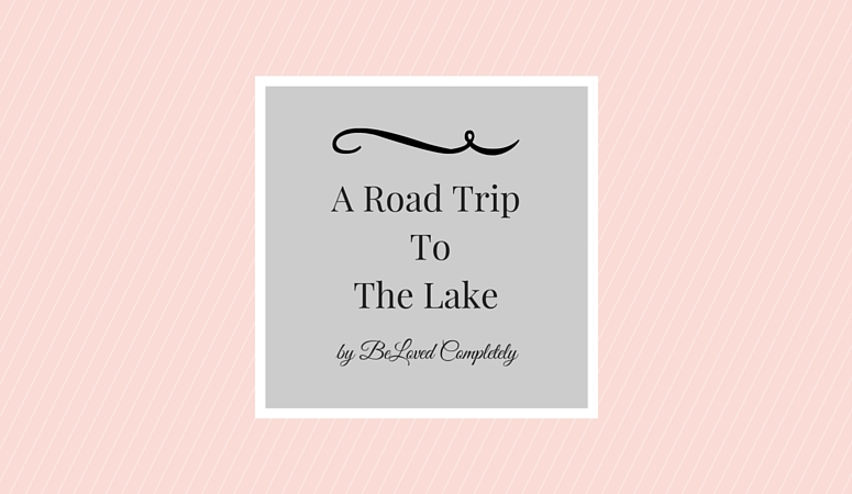 A Road Trip To The Lake