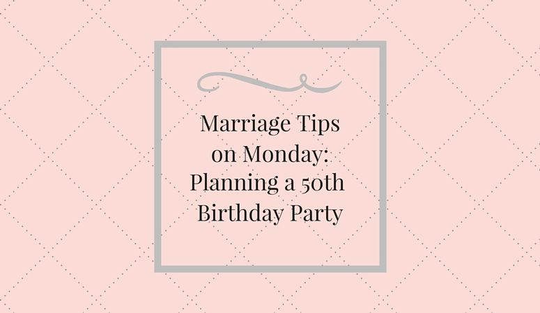Marriage Tips on Monday: 50th Birthday Party