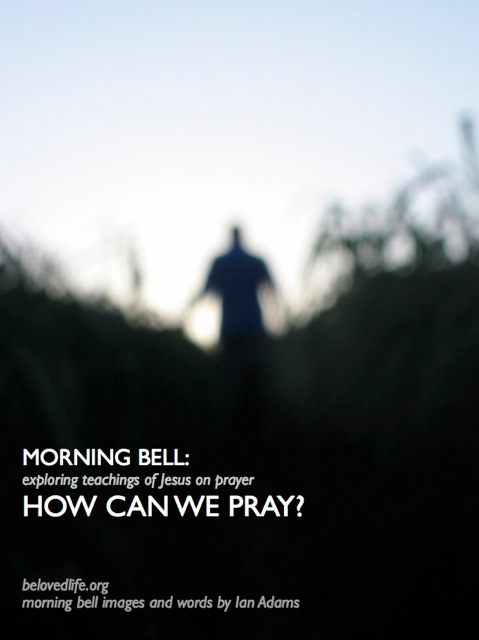 morning bell: how can we pray?