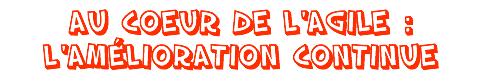 au-coeur-de-lagile-amelioration-continue