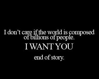 ... world is composed of billions of people I want you end of story | Best