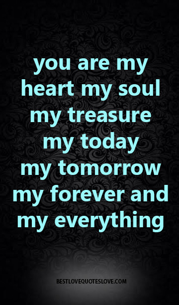 you are my heart my soul my treasure my today my tomorrow