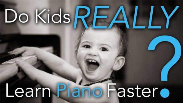 Do Kids Really Learn Piano Faster Thumbnail