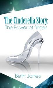 The Cinderella Story: The Power of Shoes Design by Christine Dupre Copyright 2015 Beth Jones www.BethJones.net