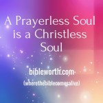 A Prayerless soul is a Christless soul