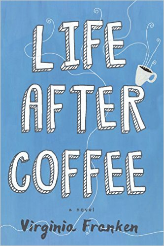 Review: Life After Coffee, by Virginia Franken – with giveaway