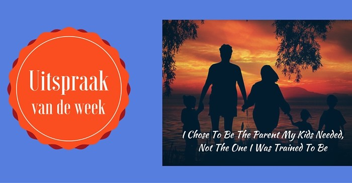 Uitspraak van de week: I Chose To Be The Parent My Kids Needed, Not The One I Was Trained To Be