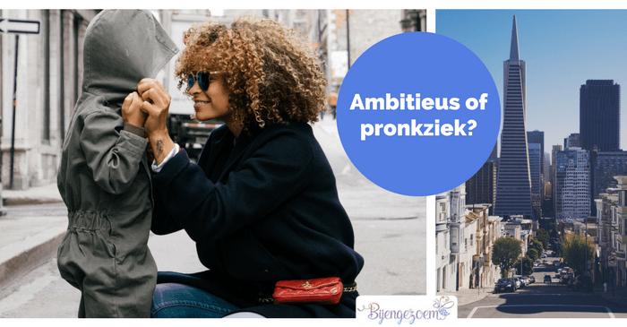 Uitspraak van de week: Ambitieus of pronkziek?