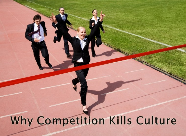 Why Competition Kills Culture