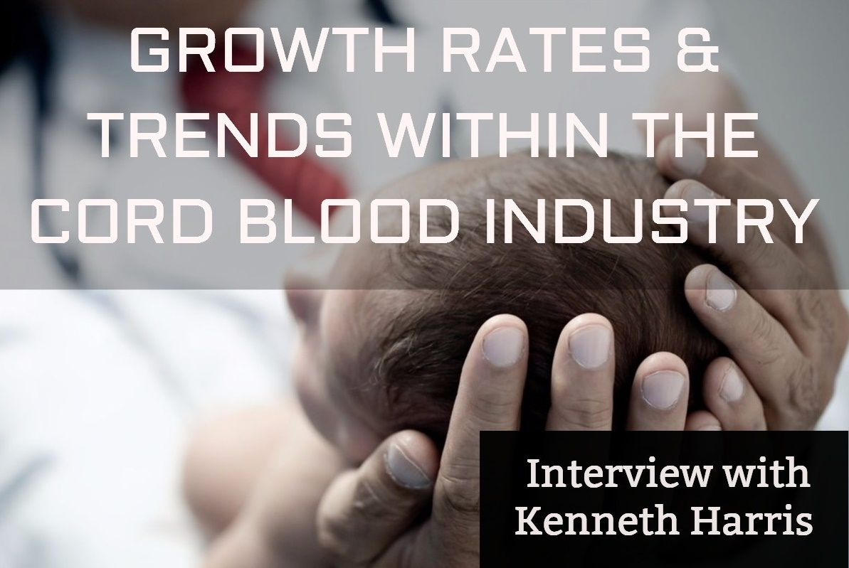 Growth Rates & Trends within the Cord Blood Industry - Interview with Kenneth Harris