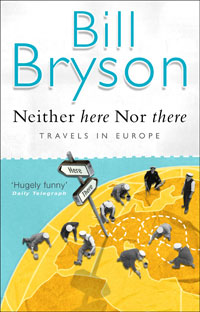 Bill Bryson Neither Here nor There: Travels in Europe