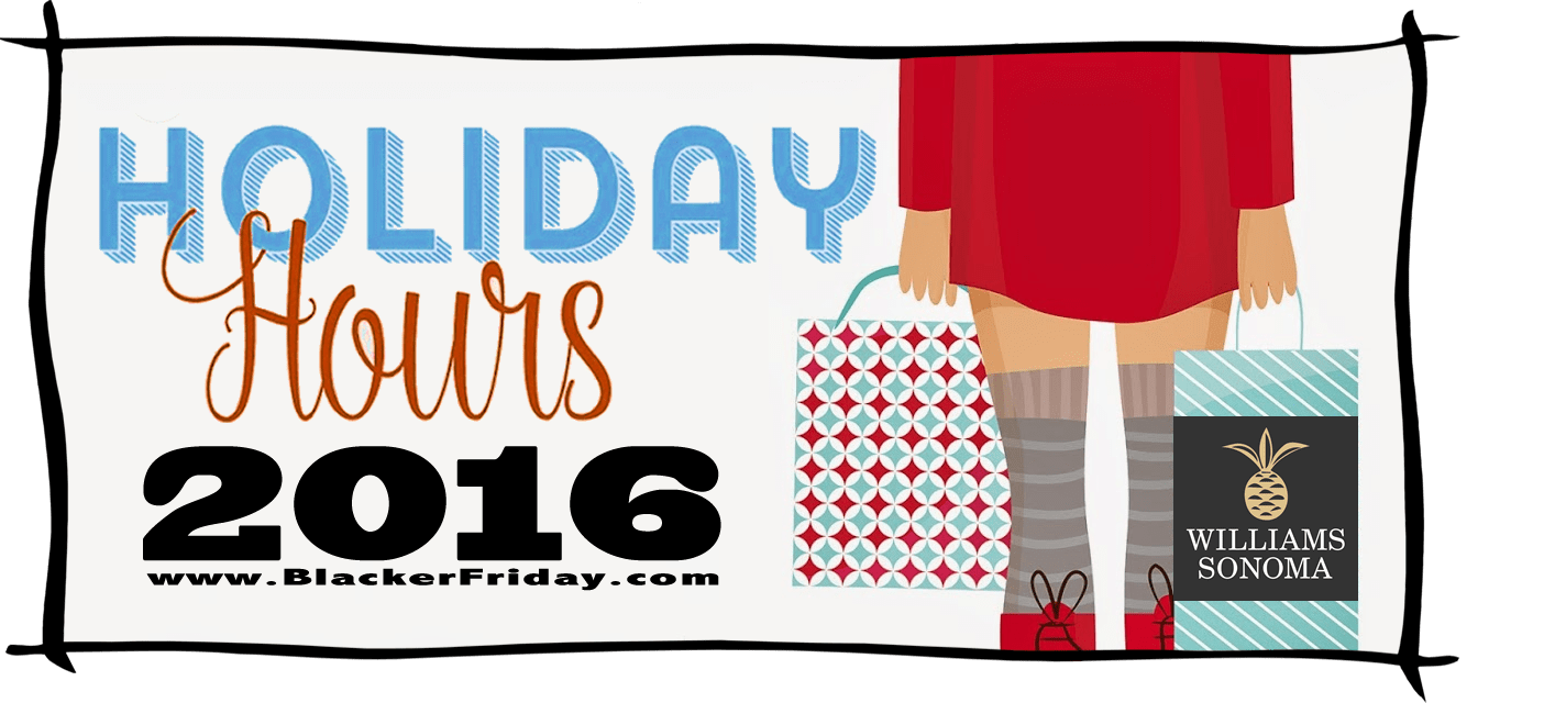 Williams Sonoma Black Friday Store Hours 2016