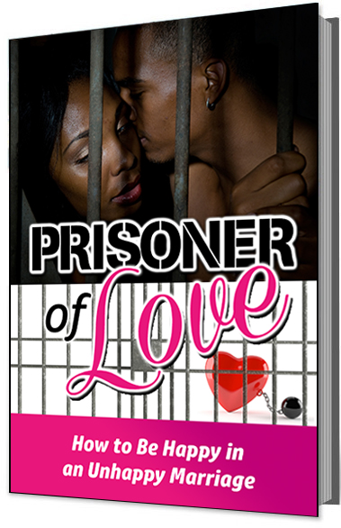 Prisoner of Love: How To Be Happy in An Unhappy Marriage