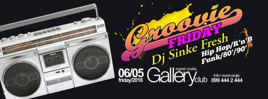 MAY6 06.05.Groovie Friday with DJ Sinke Fresh @Gallery club
