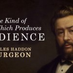 Charles Haddon Spurgeon: The Kind of Faith Which Produces Obedience