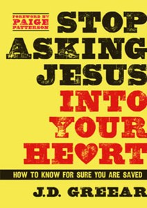 Stop Asking Jesus Into Your Heart by JD Greear