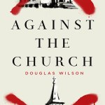 Against the Church by Douglas Wilson