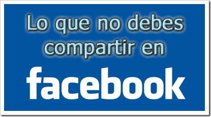 Lo que no debes compartir en Facebook