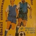 Radulescu, Firescu, Opris - Fotbalul craiovean de-a lungul anilor