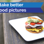 Take Better Food Pictures