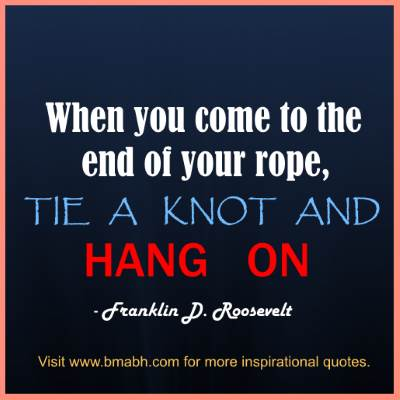 quotes about being strong in hard times -When you come to the end of ...