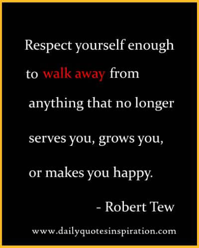 Be strong enough to walk away quotes and sayings Respect Yourself Enough To Walk Away