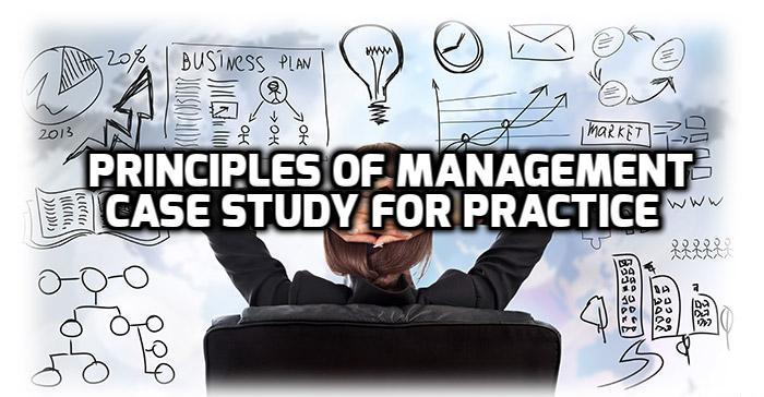 case study of principles and practices of management Assignment and case study answers are also available discuss the classical principles of good management principles and practices of management get answers.