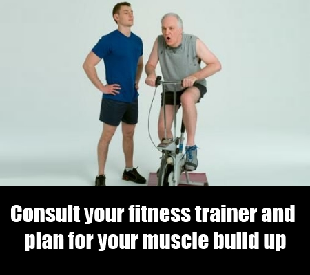 Consult your fitness trainer
