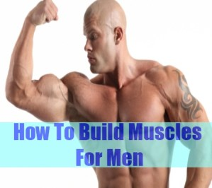 How To Build Muscles For Men