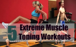 5 Extreme Muscle Toning Workouts