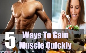 5 Ways To Gain Muscle Quickly