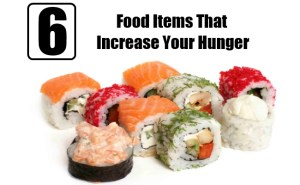 Food Items That Increase Your Hunger